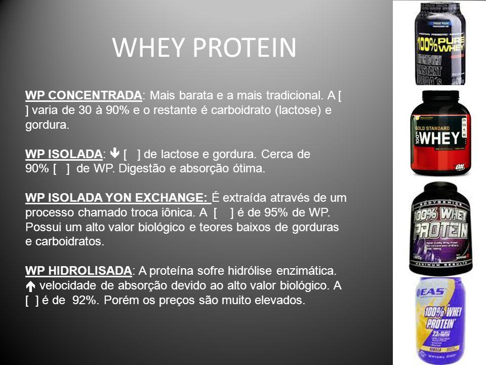 WHEY PROTEIN WP CONCENTRADA: Mais barata e a mais tradicional. A [ ] varia de 30 à 90% e o restante é carboidrato (lactose) e gordura.